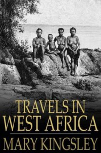 Mary Kingsley - Travels in West Africa